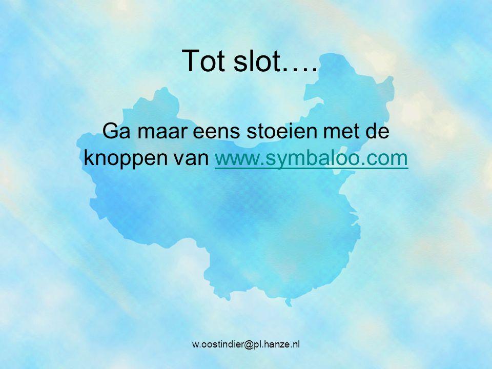 w.oostindier@pl.hanze.nl Tot slot…. Ga maar eens stoeien met de knoppen van www.symbaloo.com