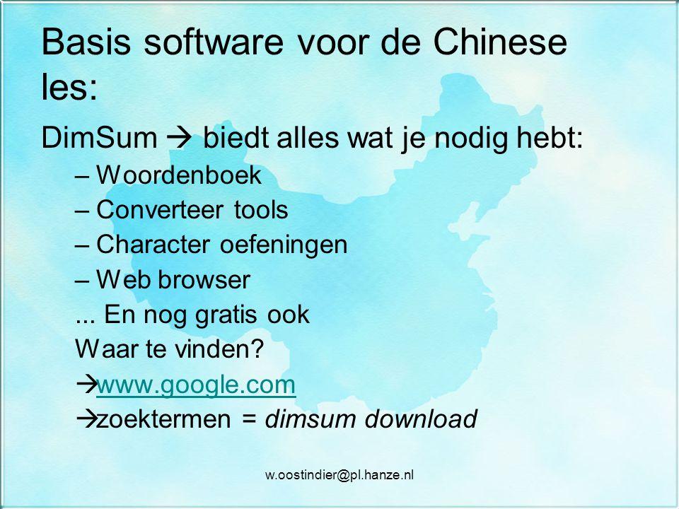 Basis software voor de Chinese les: DimSum  biedt alles wat je nodig hebt: –W–Woordenboek –C–Converteer tools –C–Character oefeningen –W–Web browser...