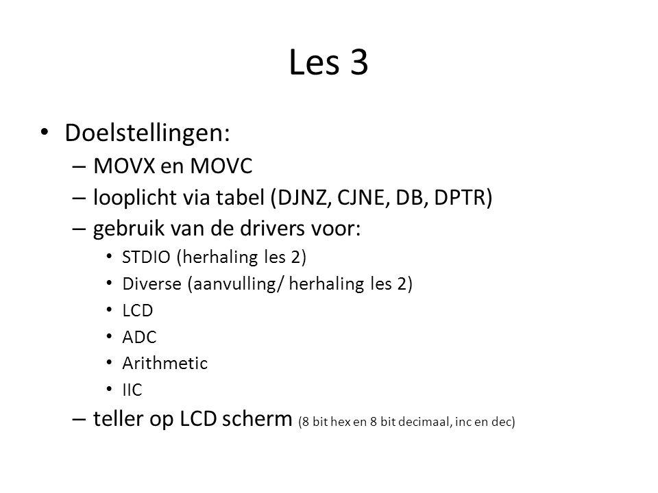 Les 3 Doelstellingen: – MOVX en MOVC – looplicht via tabel (DJNZ, CJNE, DB, DPTR) – gebruik van de drivers voor: STDIO (herhaling les 2) Diverse (aanvulling/ herhaling les 2) LCD ADC Arithmetic IIC – teller op LCD scherm (8 bit hex en 8 bit decimaal, inc en dec)