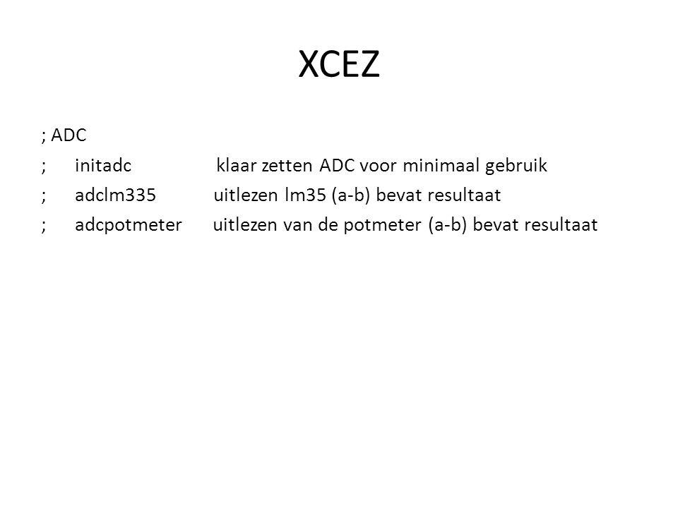 XCEZ ; ADC ; initadc klaar zetten ADC voor minimaal gebruik ; adclm335 uitlezen lm35 (a-b) bevat resultaat ; adcpotmeter uitlezen van de potmeter (a-b) bevat resultaat