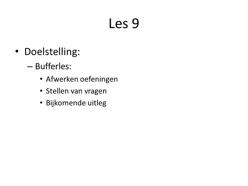 Les 9 Doelstelling: – Bufferles: Afwerken oefeningen Stellen van vragen Bijkomende uitleg