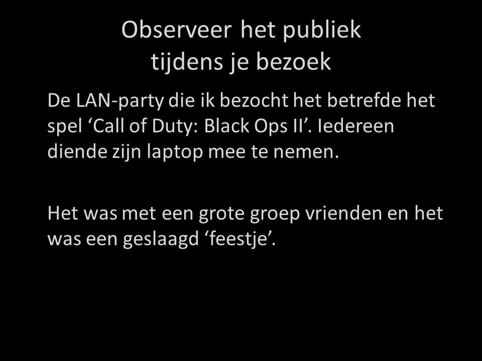 Observeer het publiek tijdens je bezoek De LAN-party die ik bezocht het betrefde het spel 'Call of Duty: Black Ops II'.