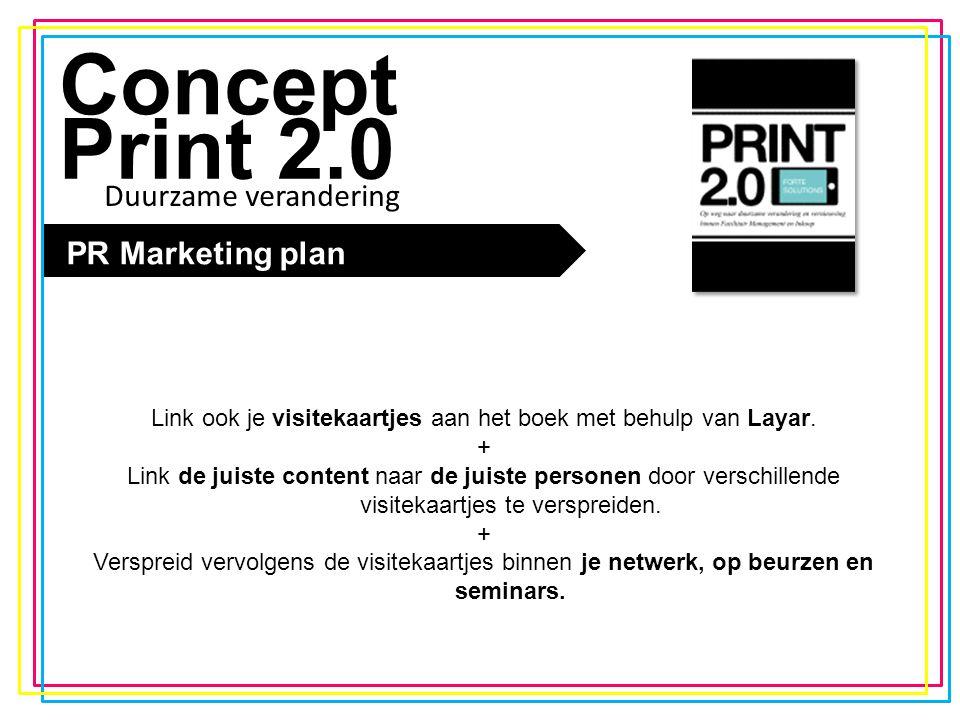 De trend Concept Print 2.0 PR Marketing plan Link ook je visitekaartjes aan het boek met behulp van Layar. + Link de juiste content naar de juiste per