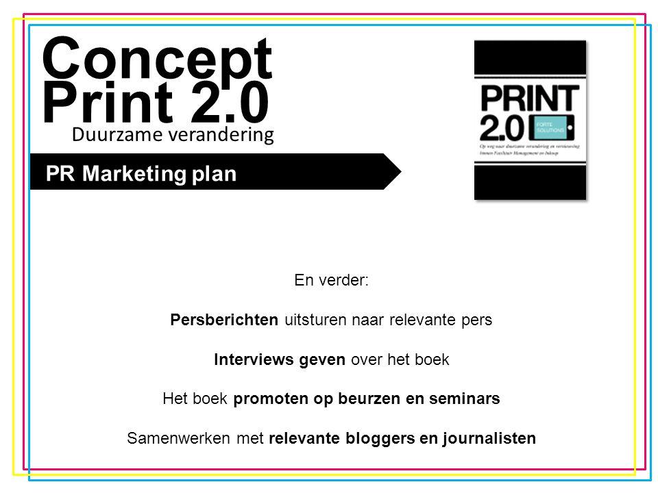 De trend Concept Print 2.0 PR Marketing plan En verder: Persberichten uitsturen naar relevante pers Interviews geven over het boek Het boek promoten o