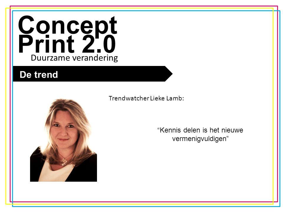 De trend Concept Print 2.0 De trend Kennis delen is het nieuwe vermenigvuldigen Trendwatcher Lieke Lamb: Duurzame verandering