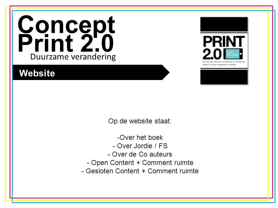 De trend Concept Print 2.0 Website Op de website staat: -Over het boek - Over Jordie / FS - Over de Co auteurs - Open Content + Comment ruimte - Geslo