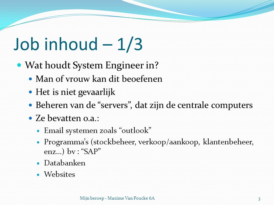 """Job inhoud – 1/3 Wat houdt System Engineer in? Man of vrouw kan dit beoefenen Het is niet gevaarlijk Beheren van de """"servers"""", dat zijn de centrale co"""