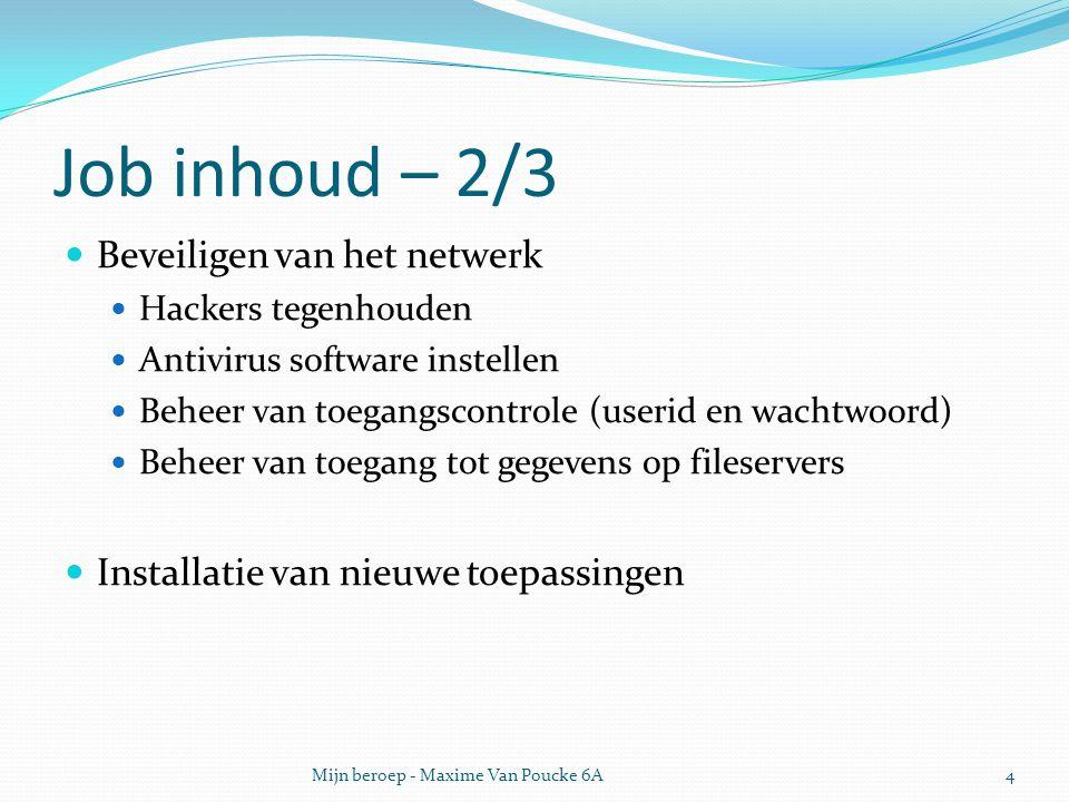 Job inhoud – 2/3 Beveiligen van het netwerk Hackers tegenhouden Antivirus software instellen Beheer van toegangscontrole (userid en wachtwoord) Beheer