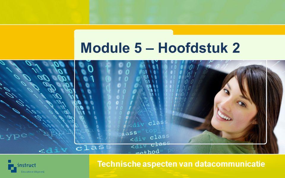 Module 5 – Hoofdstuk 2 Technische aspecten van datacommunicatie