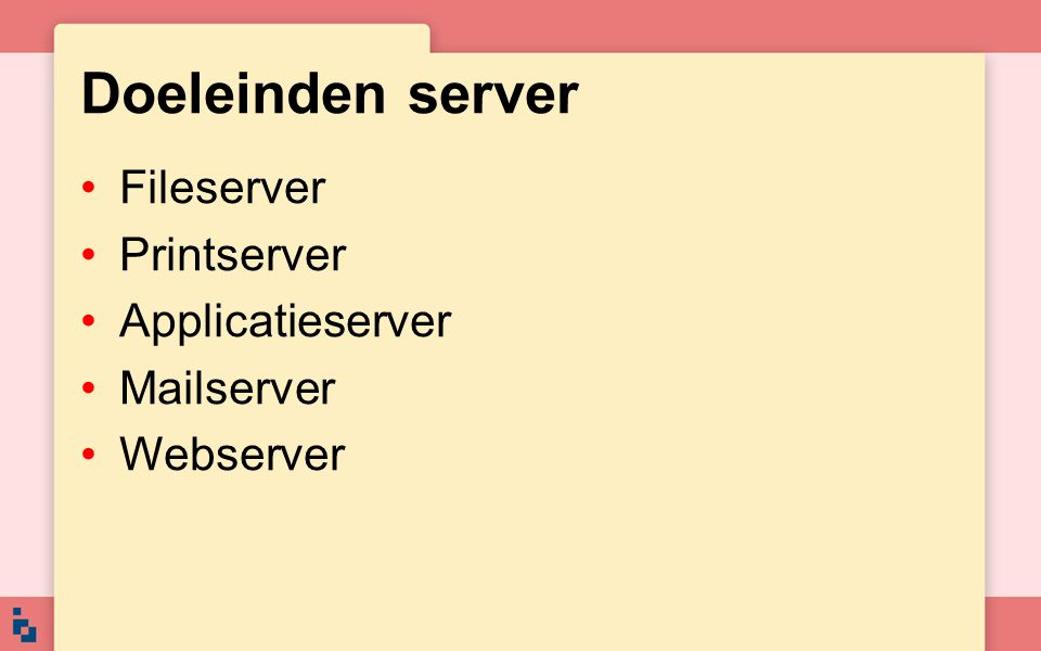 Doeleinden server Fileserver Printserver Applicatieserver Mailserver Webserver