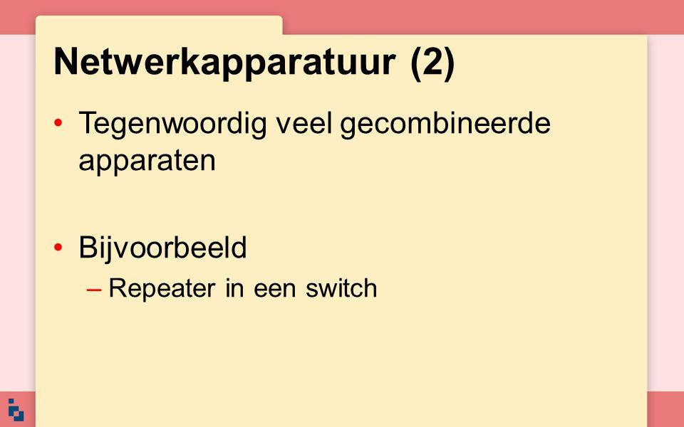 Netwerkapparatuur (2) Tegenwoordig veel gecombineerde apparaten Bijvoorbeeld –Repeater in een switch