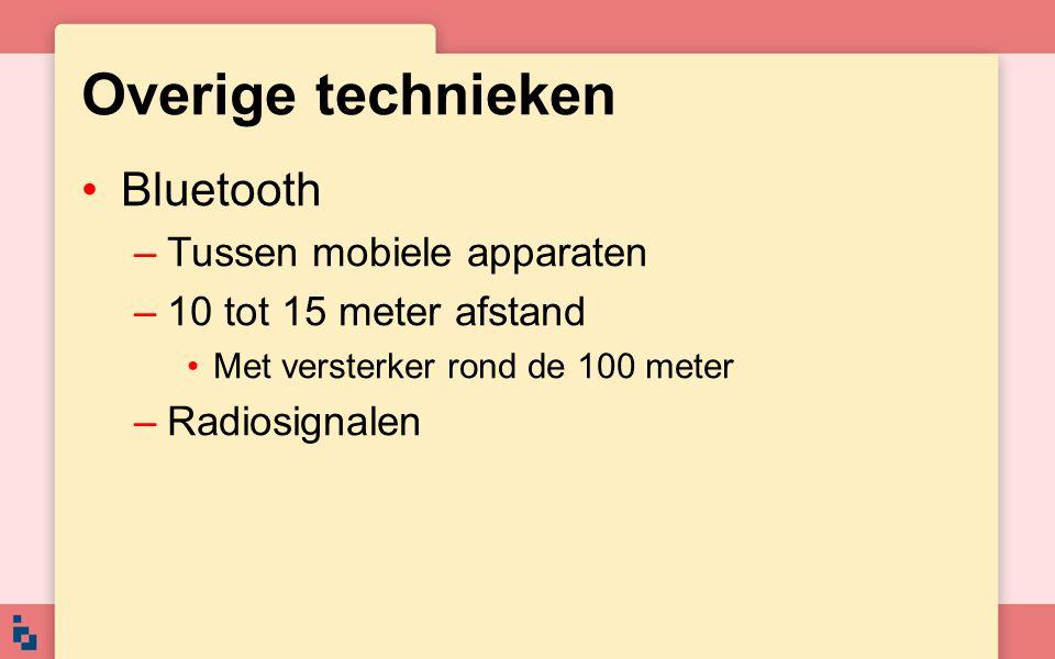 Overige technieken Bluetooth –Tussen mobiele apparaten –10 tot 15 meter afstand Met versterker rond de 100 meter –Radiosignalen