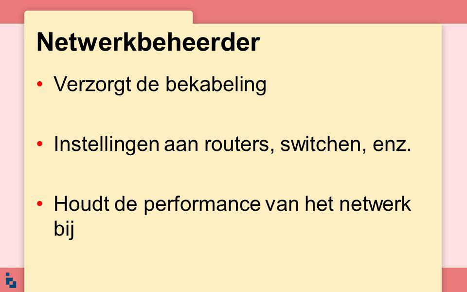 Netwerkbeheerder Verzorgt de bekabeling Instellingen aan routers, switchen, enz. Houdt de performance van het netwerk bij