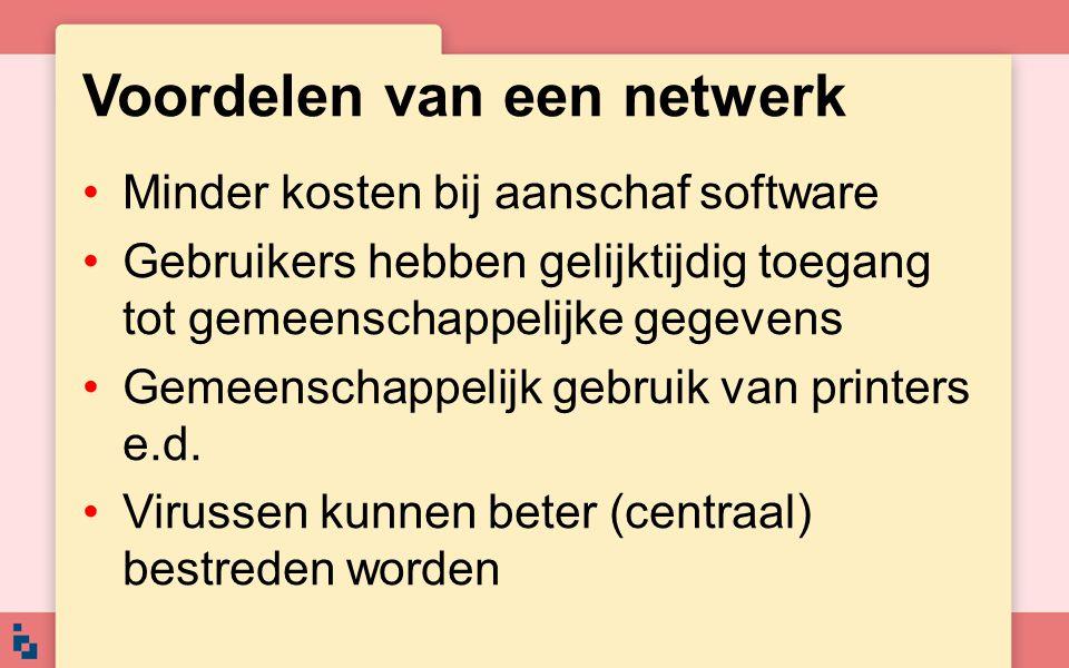 Voordelen van een netwerk Minder kosten bij aanschaf software Gebruikers hebben gelijktijdig toegang tot gemeenschappelijke gegevens Gemeenschappelijk