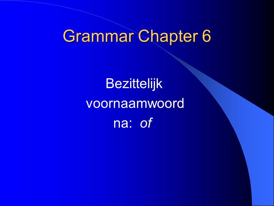 Grammar Chapter 6 Bezittelijk voornaamwoord na: of