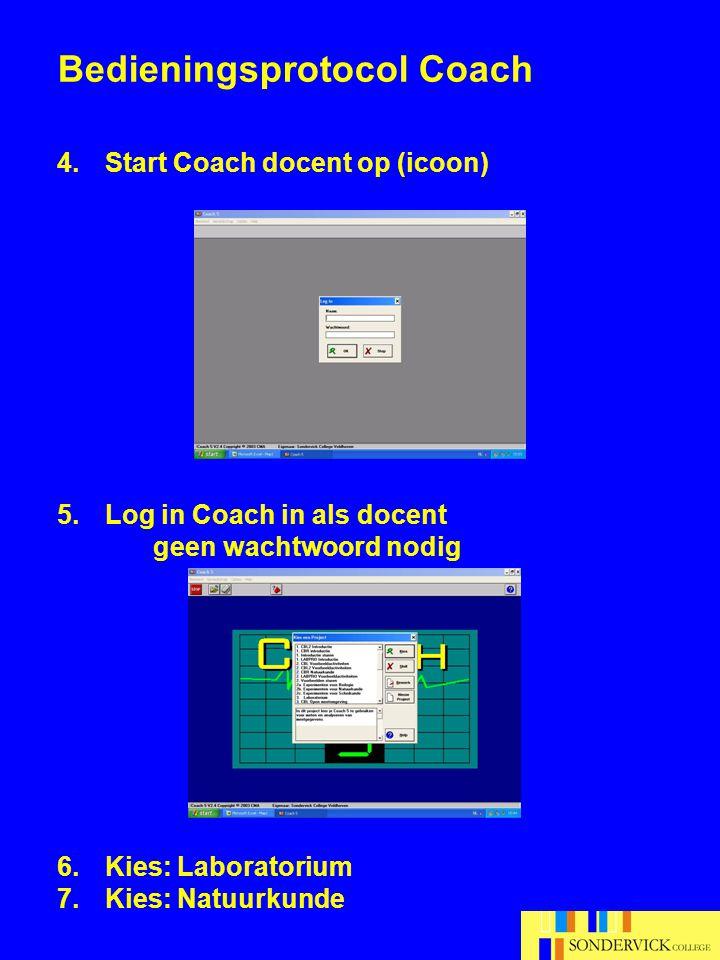 Bedieningsprotocol Coach 4.Start Coach docent op (icoon) 5.Log in Coach in als docent geen wachtwoord nodig 6.Kies: Laboratorium 7.Kies: Natuurkunde