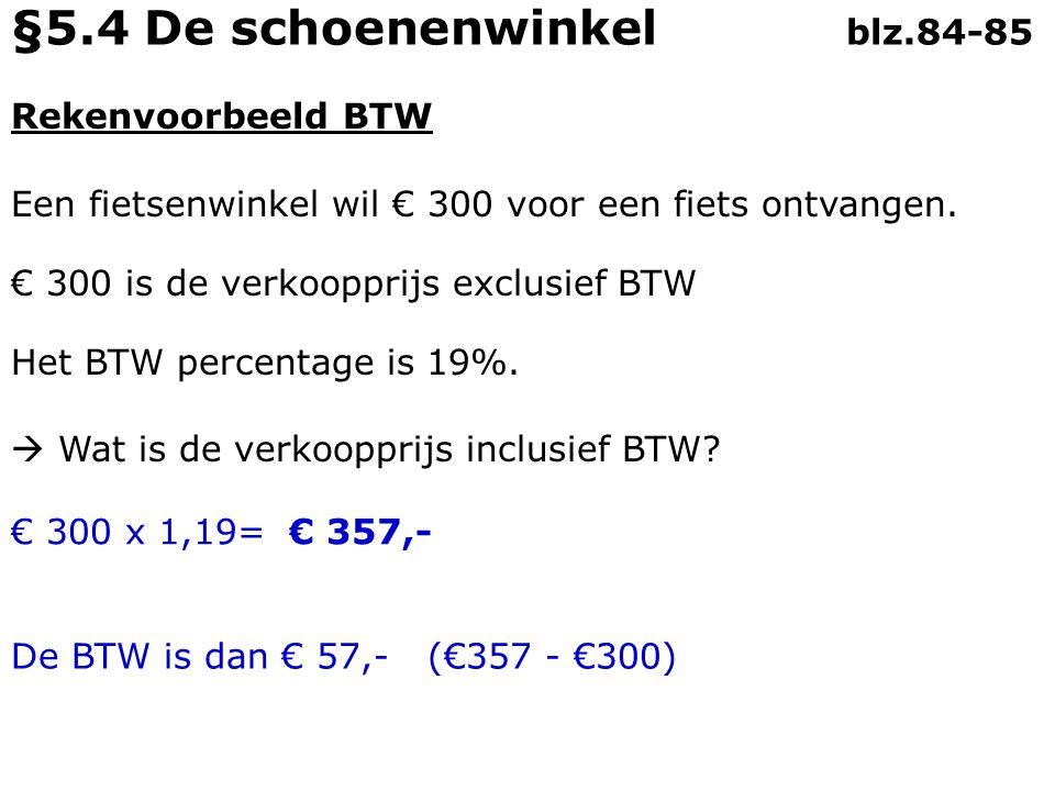 Rekenvoorbeeld BTW Een fietsenwinkel wil € 300 voor een fiets ontvangen.