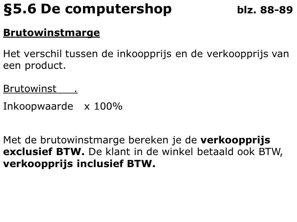 Brutowinstmarge Het verschil tussen de inkoopprijs en de verkoopprijs van een product.