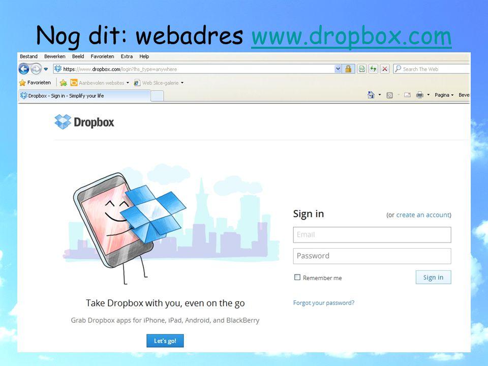 Nog dit: webadres www.dropbox.comwww.dropbox.com