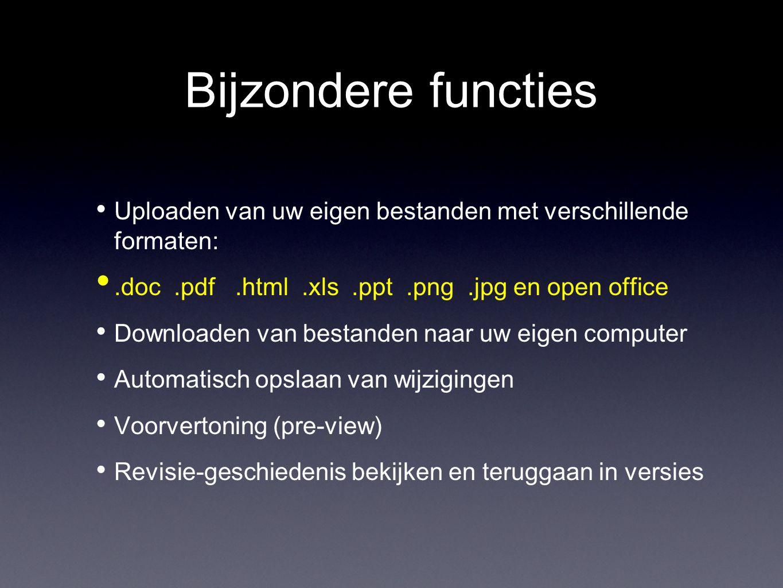 Bijzondere functies Uploaden van uw eigen bestanden met verschillende formaten:.doc.pdf.html.xls.ppt.png.jpg en open office Downloaden van bestanden n