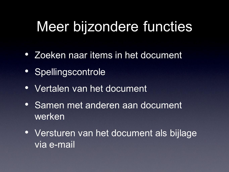 Meer bijzondere functies Zoeken naar items in het document Spellingscontrole Vertalen van het document Samen met anderen aan document werken Versturen