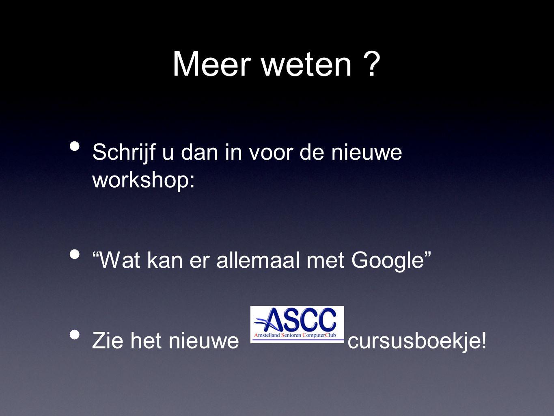 """Meer weten ? Schrijf u dan in voor de nieuwe workshop: """"Wat kan er allemaal met Google"""" Zie het nieuwe cursusboekje!"""