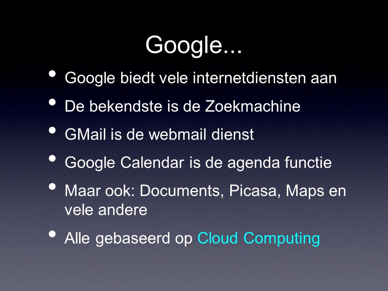 Google... Google biedt vele internetdiensten aan De bekendste is de Zoekmachine GMail is de webmail dienst Google Calendar is de agenda functie Maar o