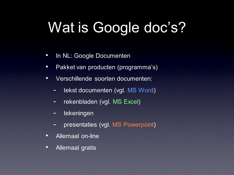 Wat is Google doc's? In NL: Google Documenten Pakket van producten (programma's) Verschillende soorten documenten: tt ekst documenten (vgl. MS Word)