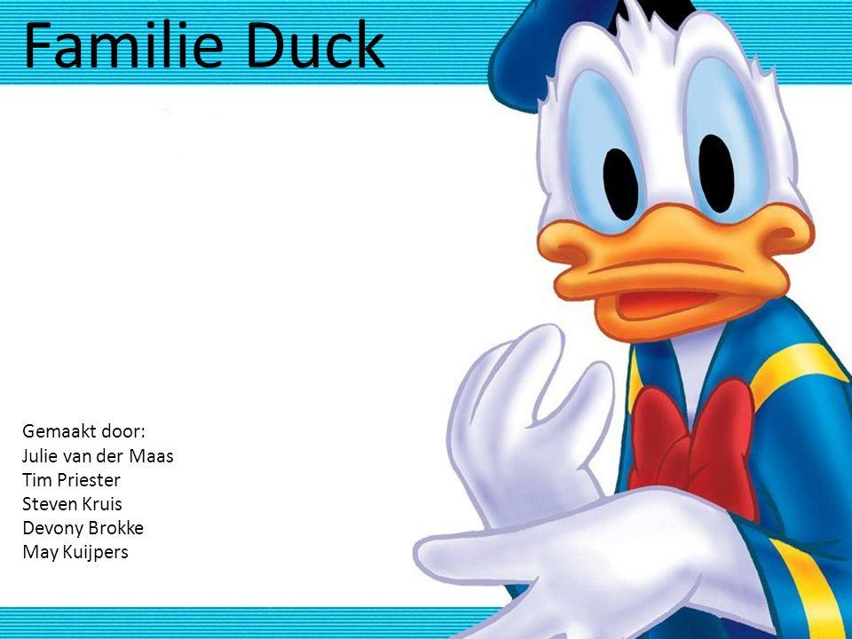 Familie Duck Gemaakt door: Julie van der Maas Tim Priester Steven Kruis Devony Brokke May Kuijpers