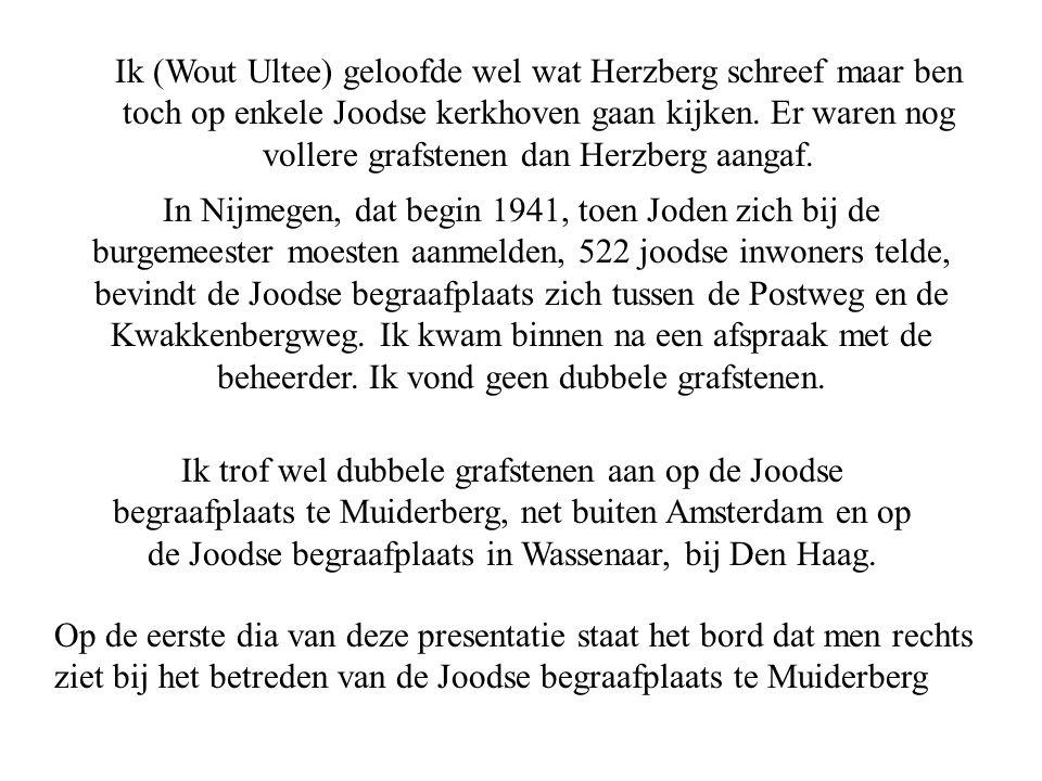 Ik (Wout Ultee) geloofde wel wat Herzberg schreef maar ben toch op enkele Joodse kerkhoven gaan kijken.