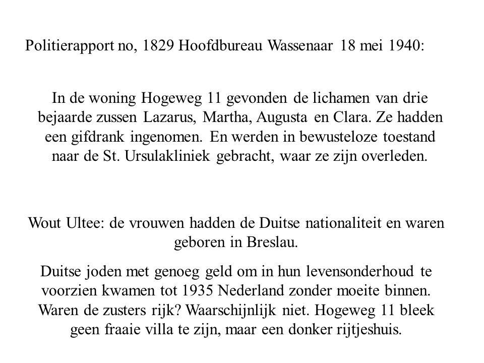 Politierapport no, 1829 Hoofdbureau Wassenaar 18 mei 1940: In de woning Hogeweg 11 gevonden de lichamen van drie bejaarde zussen Lazarus, Martha, Augusta en Clara.