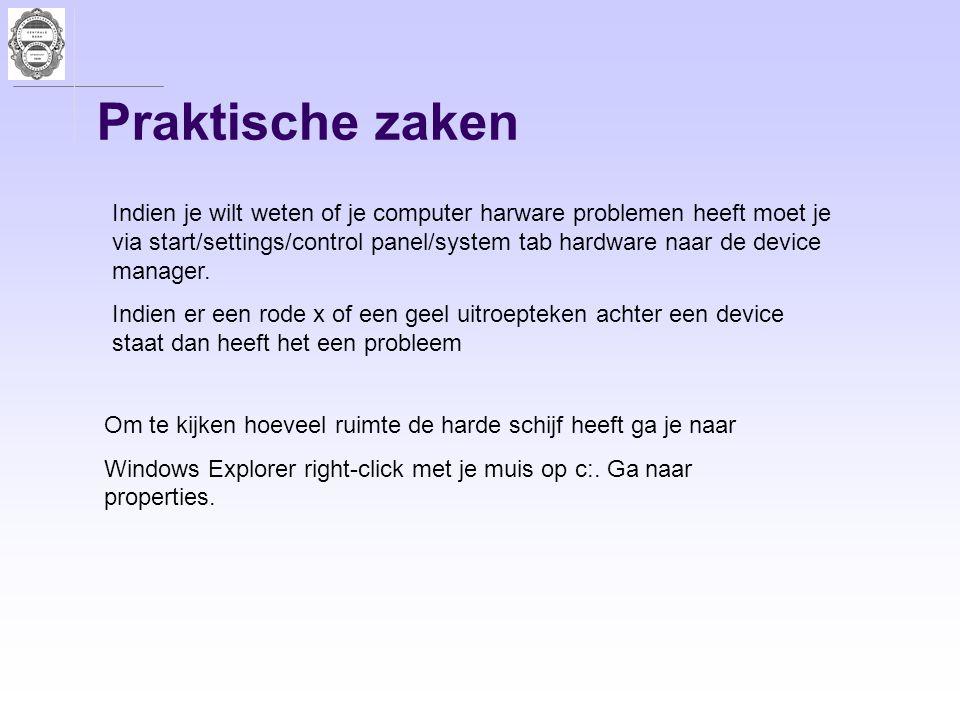 Praktische zaken Indien je wilt weten of je computer harware problemen heeft moet je via start/settings/control panel/system tab hardware naar de devi