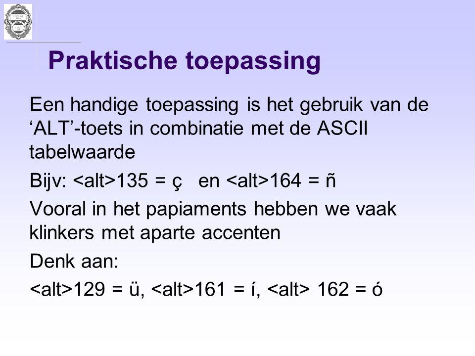 Praktische toepassing Een handige toepassing is het gebruik van de 'ALT'-toets in combinatie met de ASCII tabelwaarde Bijv: 135 = ç en 164 = ñ Vooral