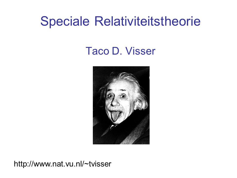 Speciale Relativiteitstheorie Taco D. Visser http://www.nat.vu.nl/~tvisser