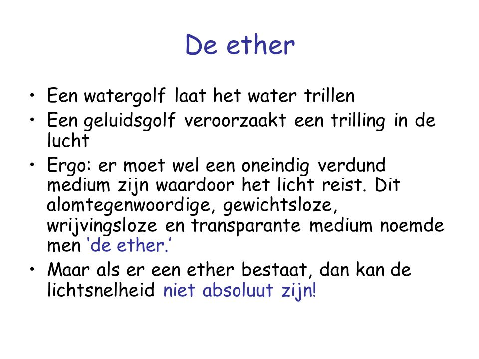 De ether Een watergolf laat het water trillen Een geluidsgolf veroorzaakt een trilling in de lucht Ergo: er moet wel een oneindig verdund medium zijn