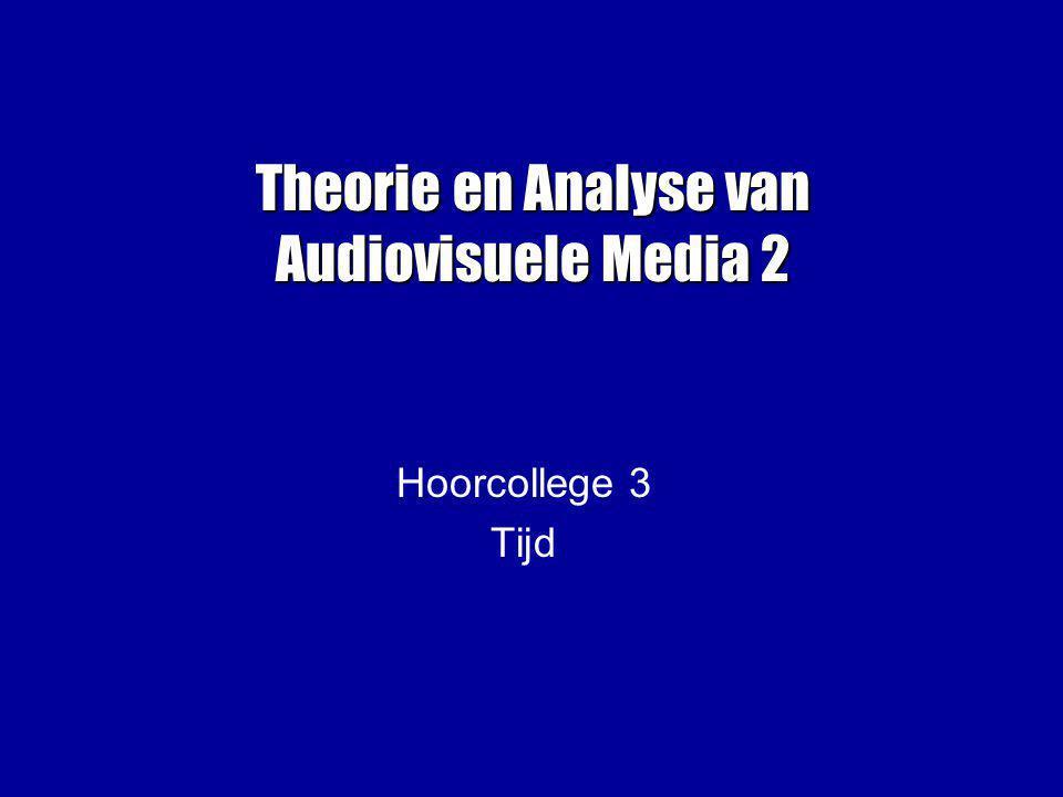 Theorie en Analyse van Audiovisuele Media 2 Hoorcollege 3 Tijd