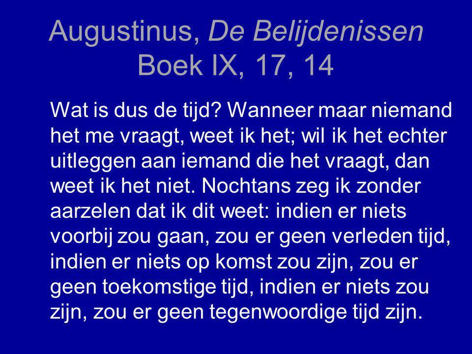 Augustinus, De Belijdenissen Boek IX, 17, 14 Wat is dus de tijd.