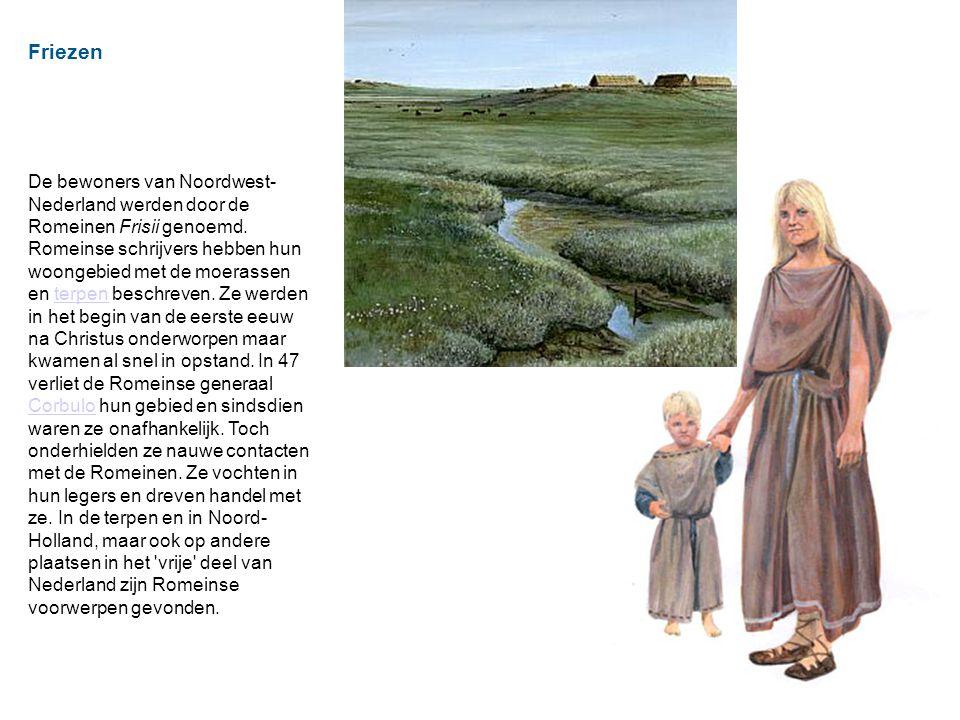 Friezen De bewoners van Noordwest- Nederland werden door de Romeinen Frisii genoemd.