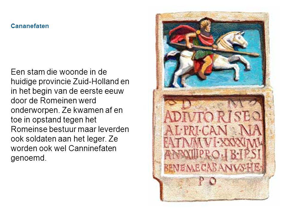 Cananefaten Een stam die woonde in de huidige provincie Zuid-Holland en in het begin van de eerste eeuw door de Romeinen werd onderworpen.