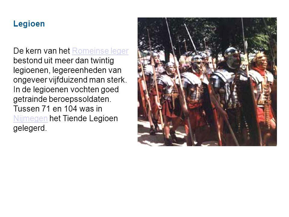 Legioen De kern van het Romeinse leger bestond uit meer dan twintig legioenen, legereenheden van ongeveer vijfduizend man sterk.