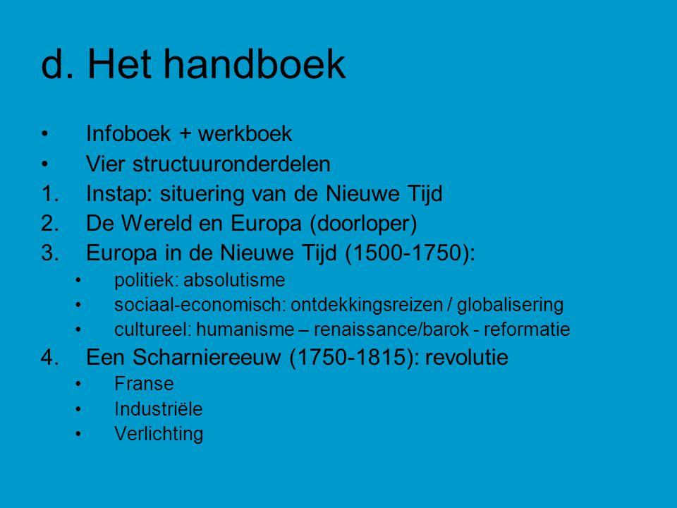 d. Het handboek Infoboek + werkboek Vier structuuronderdelen 1.Instap: situering van de Nieuwe Tijd 2.De Wereld en Europa (doorloper) 3.Europa in de N