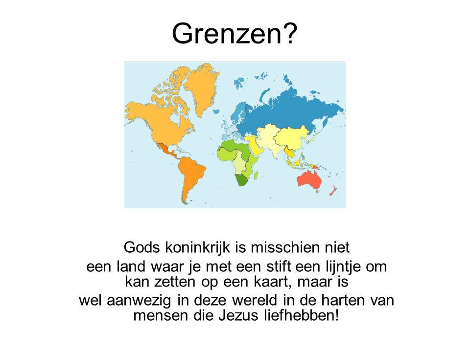 Grenzen? Gods koninkrijk is misschien niet een land waar je met een stift een lijntje om kan zetten op een kaart, maar is wel aanwezig in deze wereld