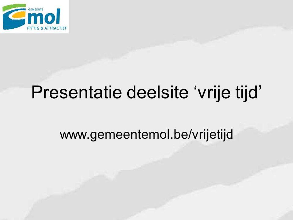 Presentatie deelsite 'vrije tijd' www.gemeentemol.be/vrijetijd