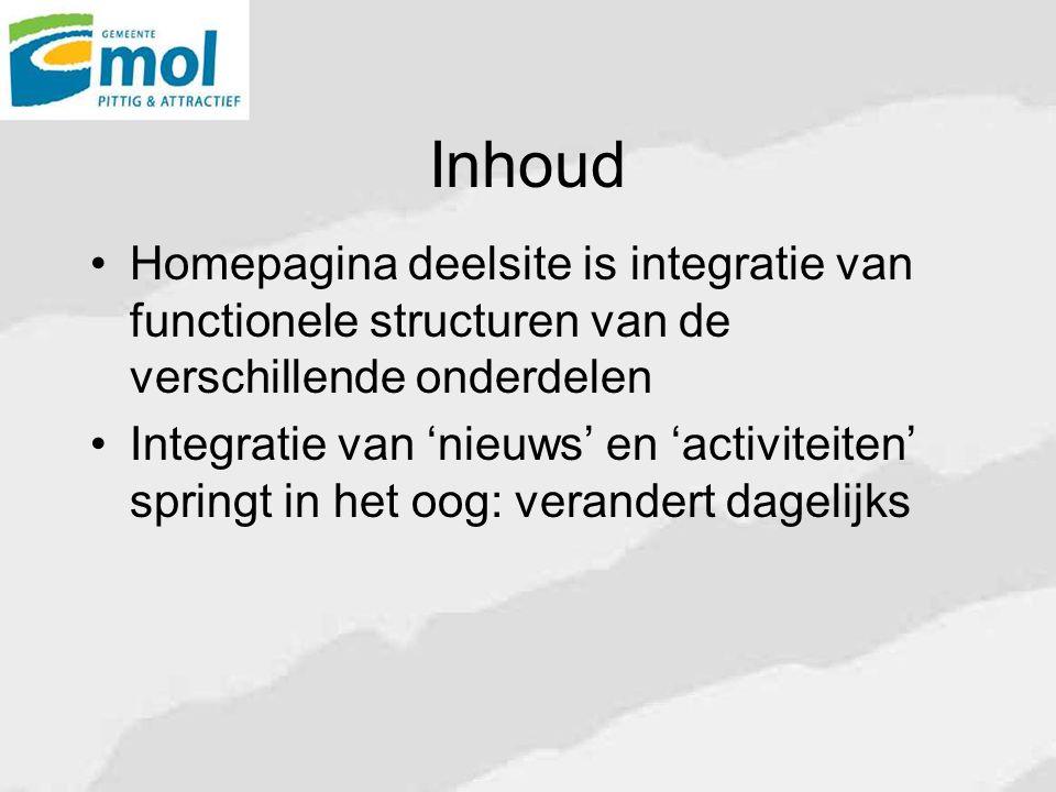 Inhoud Homepagina deelsite is integratie van functionele structuren van de verschillende onderdelen Integratie van 'nieuws' en 'activiteiten' springt in het oog: verandert dagelijks