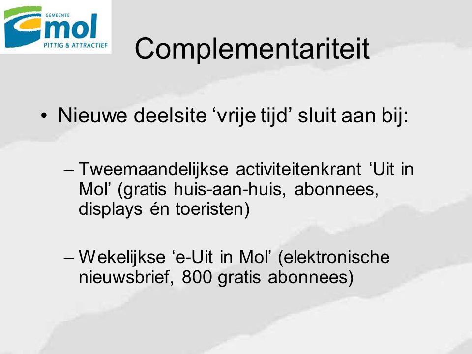 Complementariteit Nieuwe deelsite 'vrije tijd' sluit aan bij: – Tweemaandelijkse activiteitenkrant 'Uit in Mol' (gratis huis-aan-huis, abonnees, displays én toeristen) – Wekelijkse 'e-Uit in Mol' (elektronische nieuwsbrief, 800 gratis abonnees)