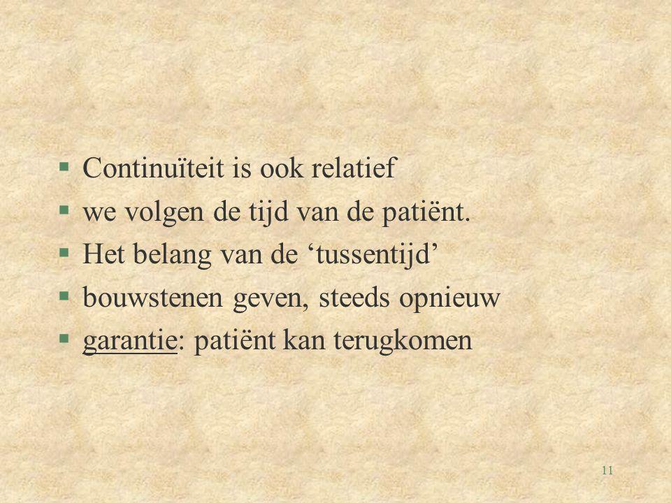 11 §Continuïteit is ook relatief §we volgen de tijd van de patiënt.
