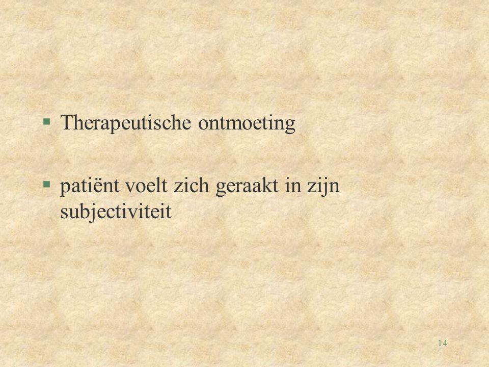 14 §Therapeutische ontmoeting §patiënt voelt zich geraakt in zijn subjectiviteit