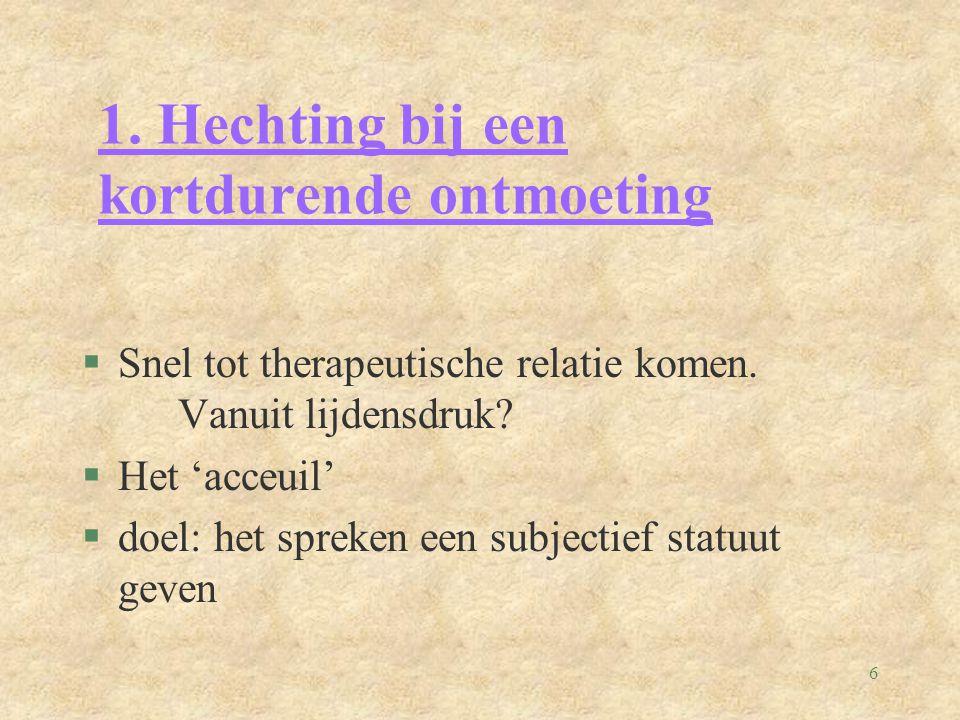 6 1. Hechting bij een kortdurende ontmoeting §Snel tot therapeutische relatie komen.