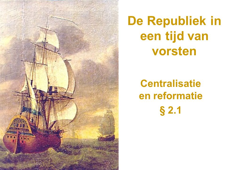 De Republiek in een tijd van vorsten Centralisatie en reformatie § 2.1