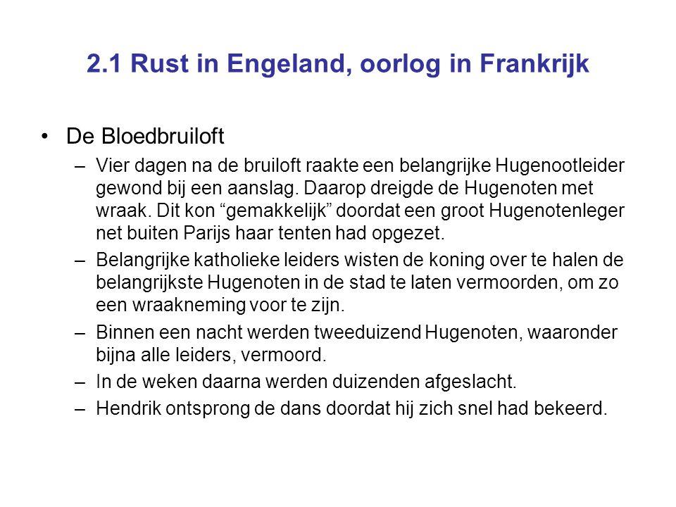 2.1 Rust in Engeland, oorlog in Frankrijk De Bloedbruiloft –Vier dagen na de bruiloft raakte een belangrijke Hugenootleider gewond bij een aanslag.